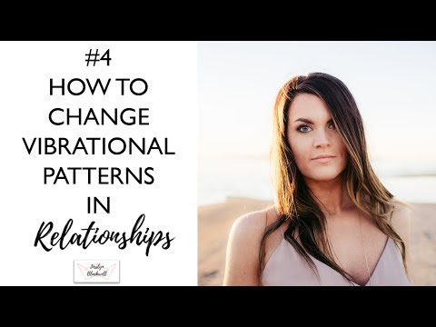 #4 How To Change Vibrational Patterns In Relationships | Biology, Quantum Physics, LOA