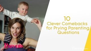 Clever Comebacks for Prying Parenting Questions | Parents