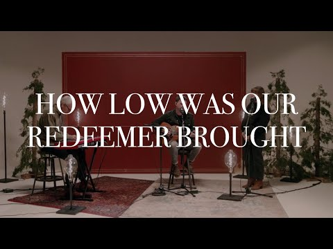 How Low Was Our Redeemer Brought [Acoustic Version]