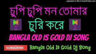 Chupi Chupi Mon Tomar Churi Kore Dj Song   Bangla Old Is Gold Dj Song 2018