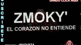 Zmoky El Corazon No entiende (Estreno)
