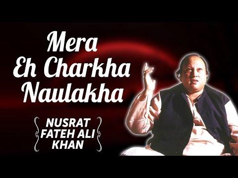 Mera Eh Charkha Naulakha | Nusrat Fateh Ali Khan Songs | Songs Ghazhals And Qawwalis