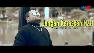 Anoe Drakel - JANGAN KERASKAN HATI (Official Music Video) Lagu Terbaru 2019