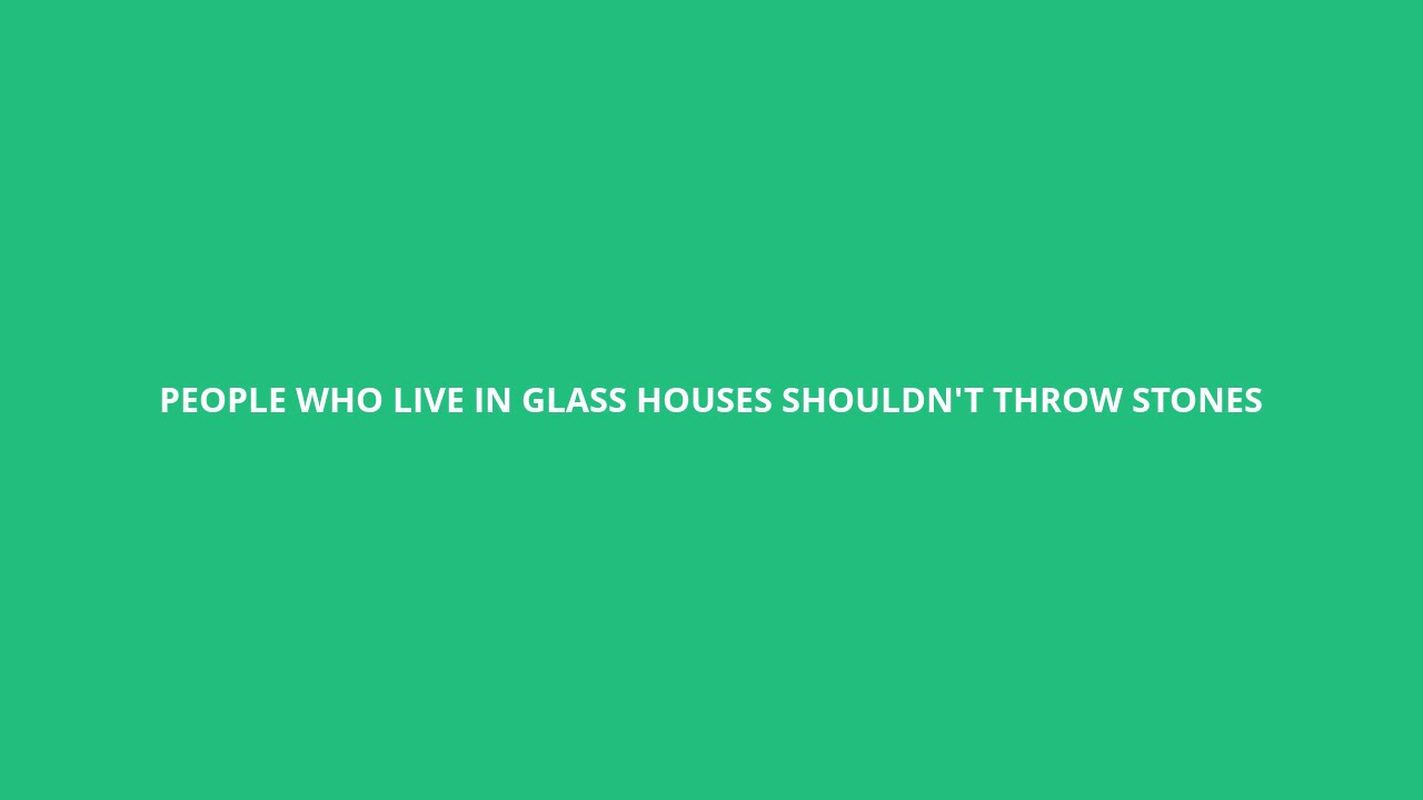 How To Pronounce People Who Live In Glass Houses Shouldn T Throw