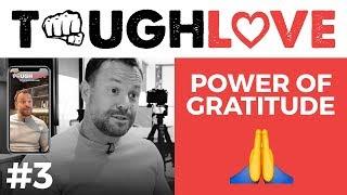 POWER OF GRATITUDE Tough Love #3