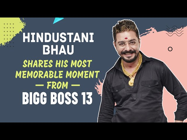 Hindustani Bhau shares his most memorable moment from the show Bigg Boss 13