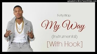 Fetty Wap - My Way INSTRUMENTAL (With Hook) [Prod by. @NickEbeats]