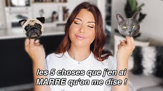 LES 5 CHOSES QUE J'EN AI MARRE QU'ON ME DISE !