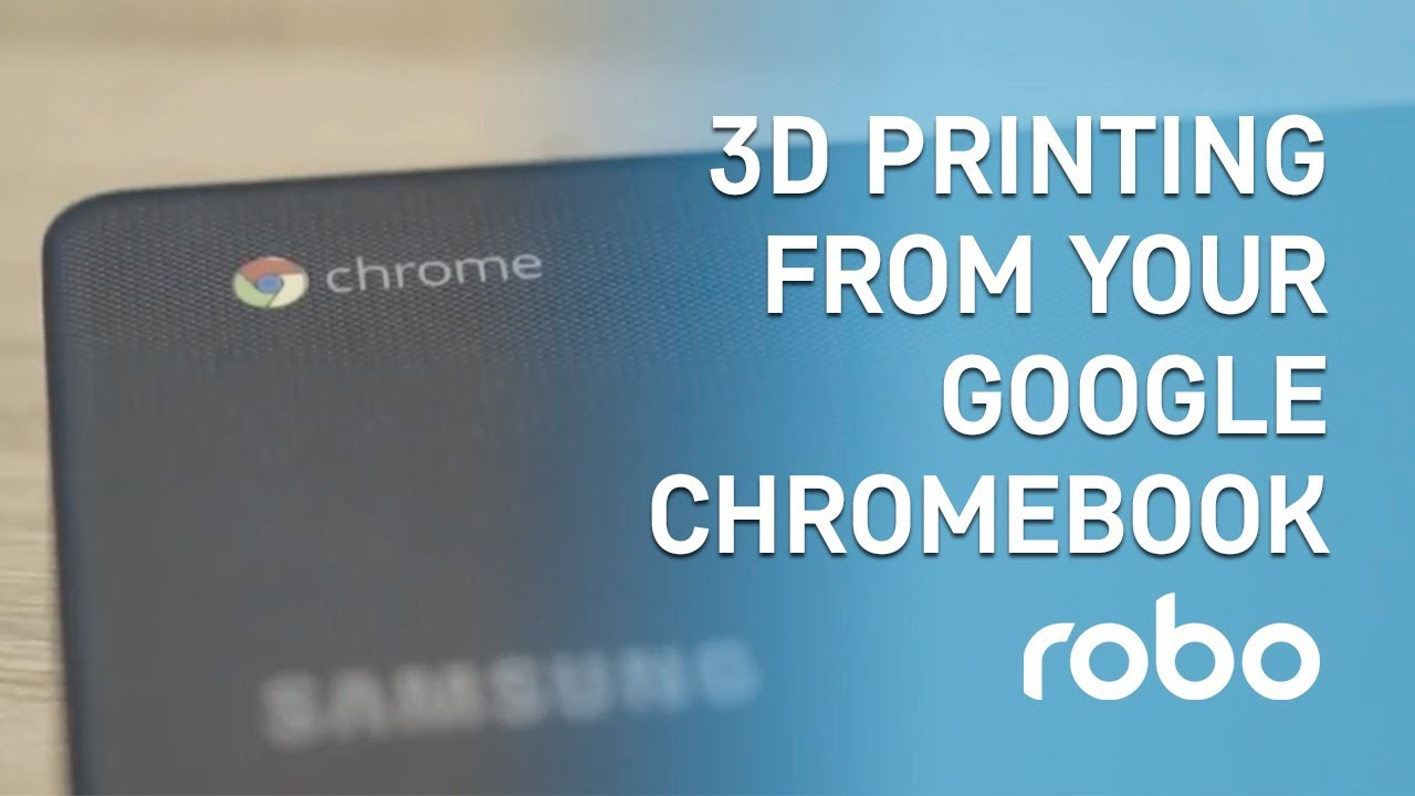 Robo 3D printing from your Google Chromebook