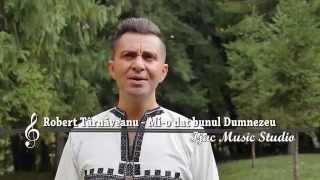 Robert Tarnaveanu - Mi o dat bunul Dumnezeu  clip nou 2015 !!!