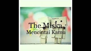 The Miska Mencintai Kamu lirik