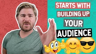 Everything Starts With Building Up Your Audience