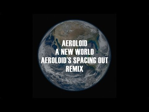 Aeroloid - A New World (Aeroloid's Spacing Out Remix) (Drum & Bass)