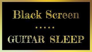 Guitar Sleep Music | Black Screen | Sleep Music Guitar | 10 hours