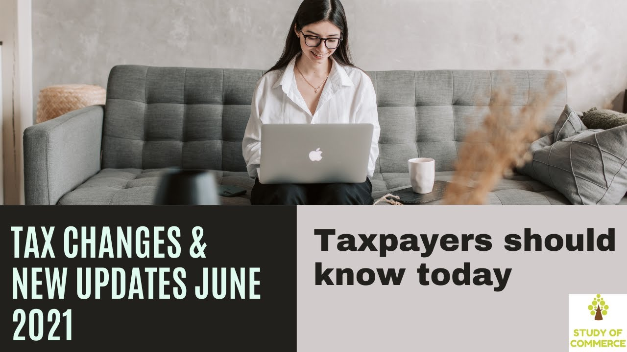 Income Tax current Updates & Changes in 2021 June I Tax news 2021 taxpayers  should know I Taxes news - YouTube