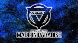 V7 CLUB - Made in Paradise (official video)