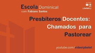 Presbíteros Docentes: Chamados Para Pastorear - Pr Fabiano Santos