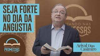 Seja forte no dia da angústia | Rev. Arival Dias Casimiro | Meditando nas Promessas | IPP TV