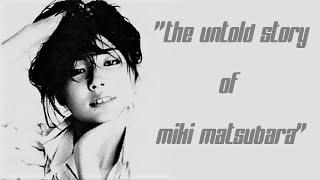 The untold story of Miki Matsubara