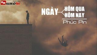 Ngày Hôm Qua, Ngày Hôm Nay - Phúc Pin [ Video Lyrics ]