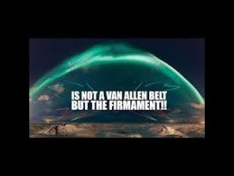Van Allen Radiation Belt Vs the Firmament - What NASA dont want you to know