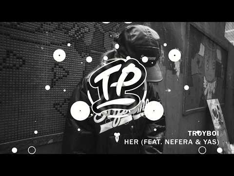 TroyBoi - Her (feat. Nefera & YAS)