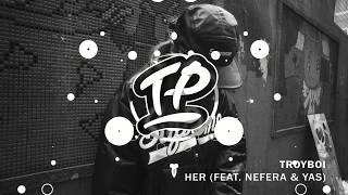 TroyBoi Her Feat Nefera YAS