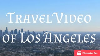 Los Angeles Travel Video (Week 1)