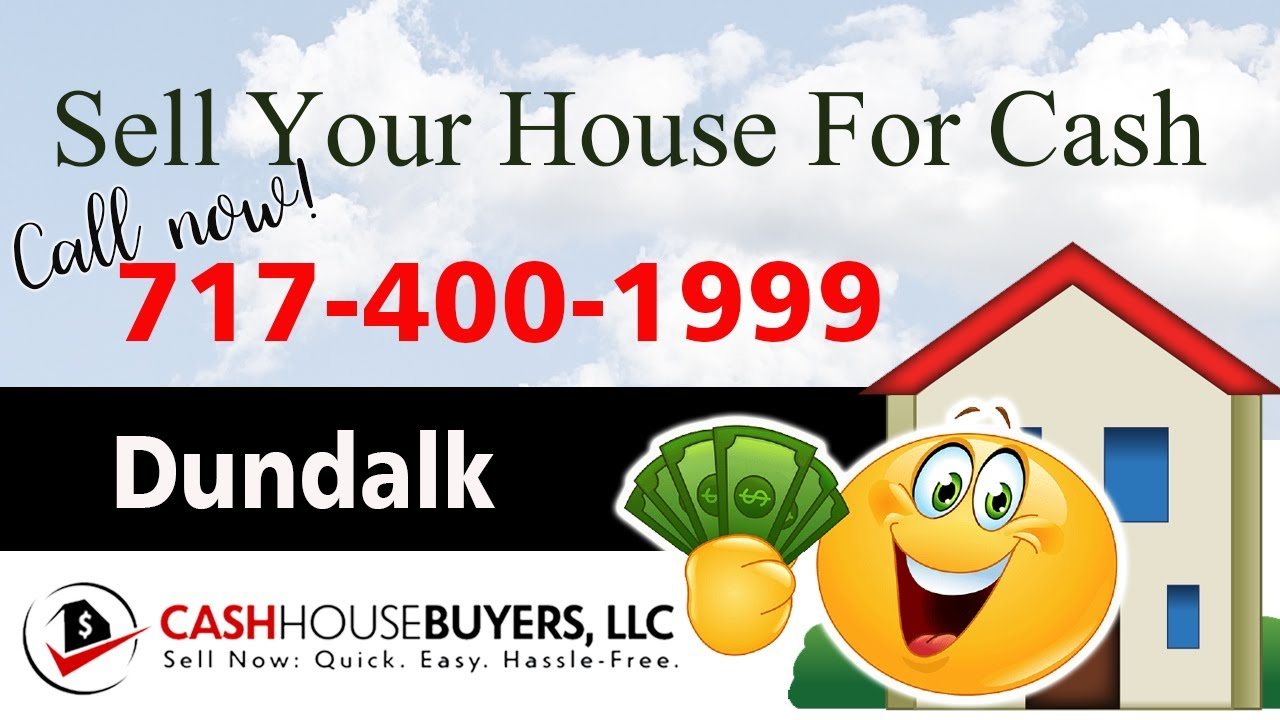 SELL YOUR HOUSE FAST FOR CASH Dundalk MD | CALL 717 400 1999 | We Buy Houses Dundalk MD