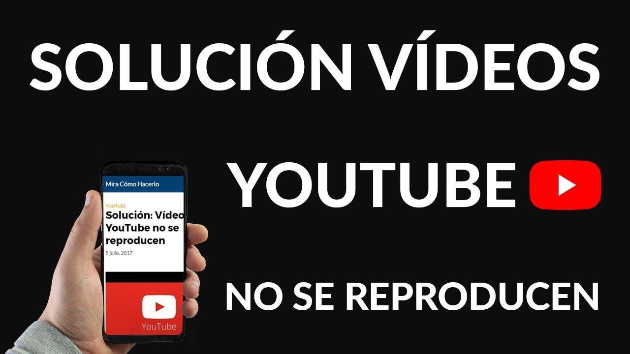 Por Qué No Se Reproducen Los Vídeos De Youtube Solución Youtube