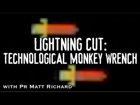Lightning Cut: Technological Monkey Wrench