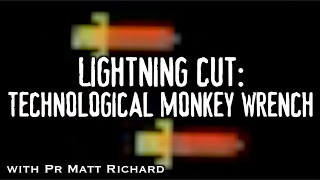 Lightning Cut: Technological Monkey Wrench