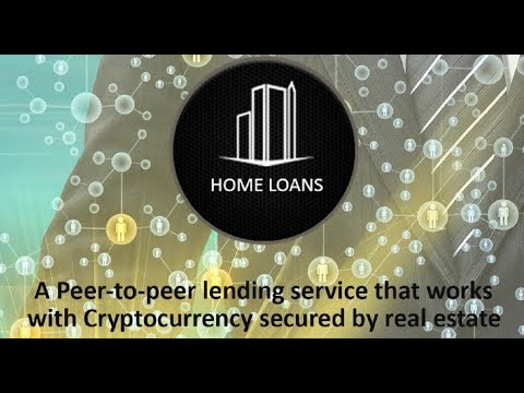 HOME LOANS: CRYPTOCURRENCY LENDING SERVICE SECURED BY REAL ESTATE