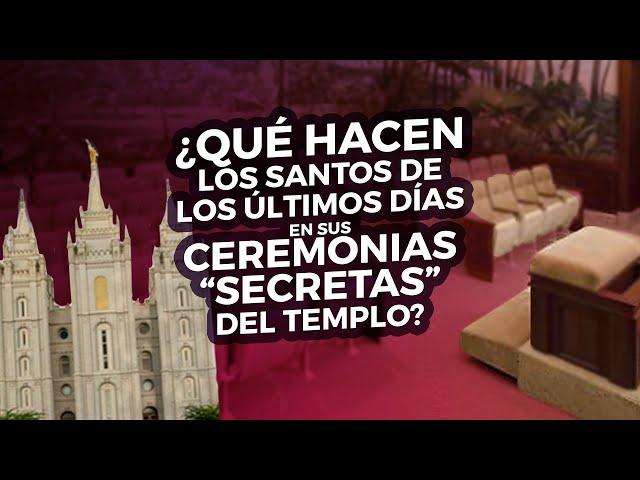 """¿Qué hacen los Santos de los Últimos días en sus ceremonias """"secretas"""" del templo?"""