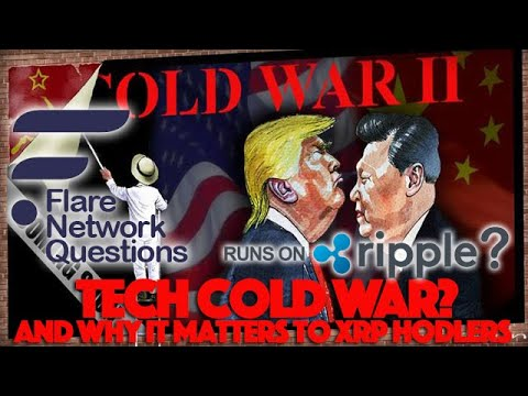 Ripple XRP: Flare Network Answers & Why Ripple Is Concerned About A Tech Cold War With China