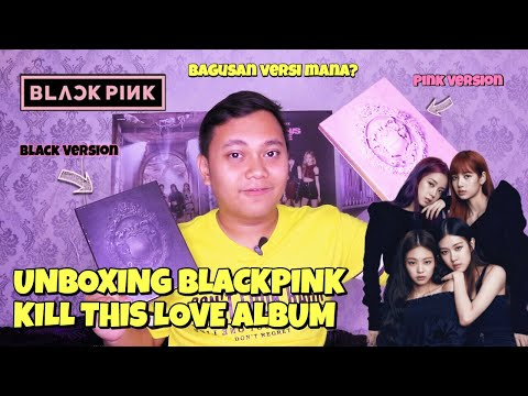 BLACKPINK 2ND MINI ALBUM KILL THIS LOVE UNBOXING [Bahasa Indonesia]