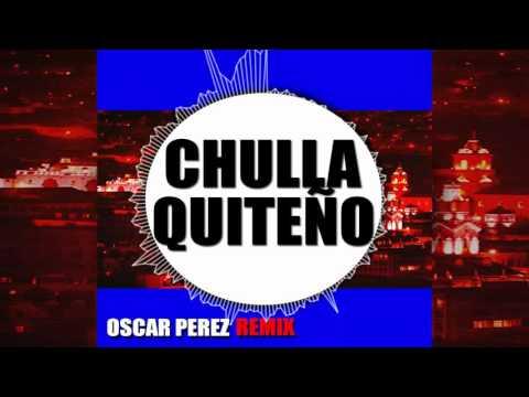 Dj Oscar Pérez - Chulla Quiteño REMIX ft Alfredo Carpio