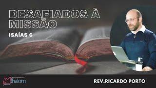 DESAFIADOS A MISSÃO - Isaías 6 (15/08/2021) | Rev. Ricardo Porto