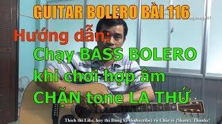 Hướng dẫn chạy Bass Bolero khi chơi hợp âm CHẶN tone LA THỨ - Bài 116