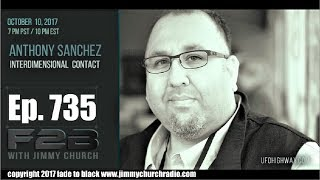 Ep. 735 FADE to BLACK Jimmy Church w/ Anthony F. Sanchez : Inter-Dimensional ET Contact : LIVE