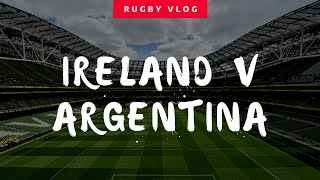 IRELAND V ARGENTINA AUTUMN INTERNATIONALS RUGBY VLOG & HIGHLIGHTS