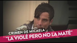 "Crimen De Micaela: ""La Violé Pero No La Maté"""