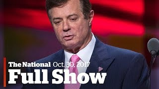 The National for October 30, 2017: Manafort's indictment, Liberal's ethics questioned