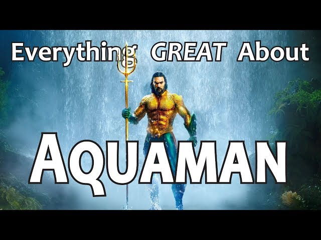 Everything GREAT About Aquaman!