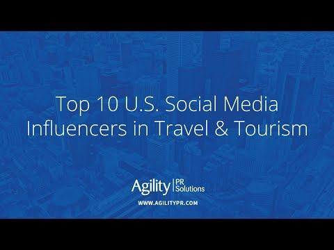 Top 10 U.S. social media influencers in Travel & Tourism - Agility PR Solutions