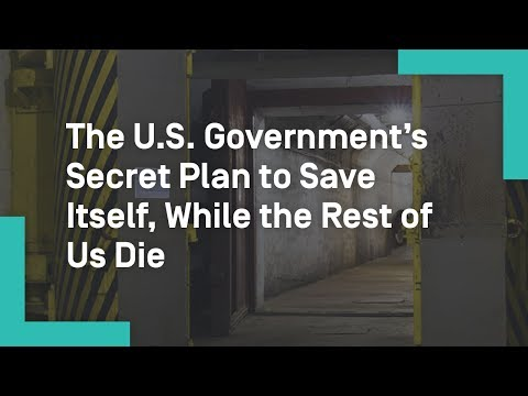 The U.S. Government's Secret Plan to Save Itself, While the Rest of Us Die