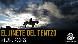 EL JINETE DEL TENTZO & TLAHUIPOCHES (HISTORIAS DE TERROR)