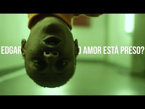 Edgar -  O Amor Está Preso? (Videoclipe Oficial)