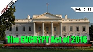 The ENCRYPT Act of 2016 - Threat Wire