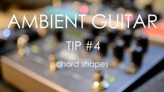 Ambient Guitar Tip #4: Chord Shapes